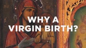 Why a Virgin Birth