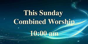 Combined Worship Service at 10 am