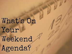 whats-on-your-weekend-agenda