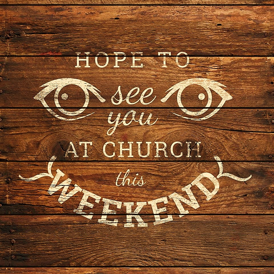 hope-to-see-you-at-church-this-weekend