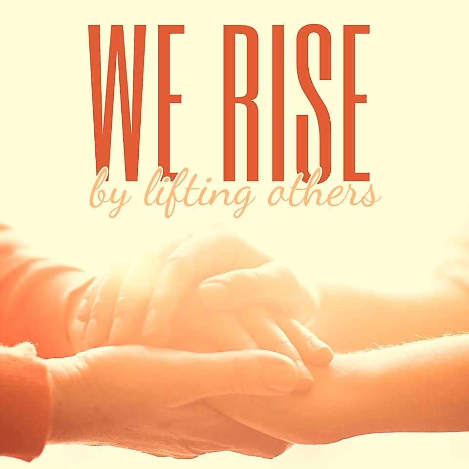 we-rise-by-lifting-others-up